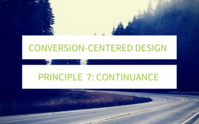 Conversion-Centered Design Continuance: Principle 7