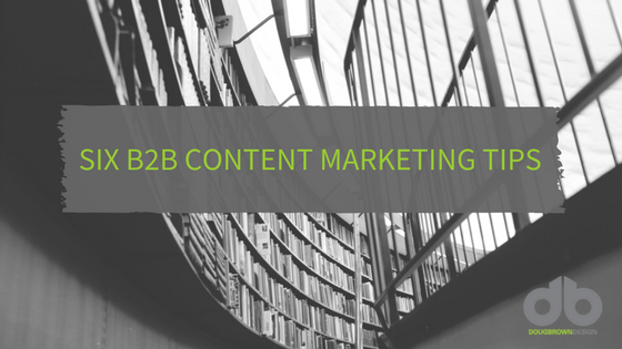 Six B2B Content Marketing Tips